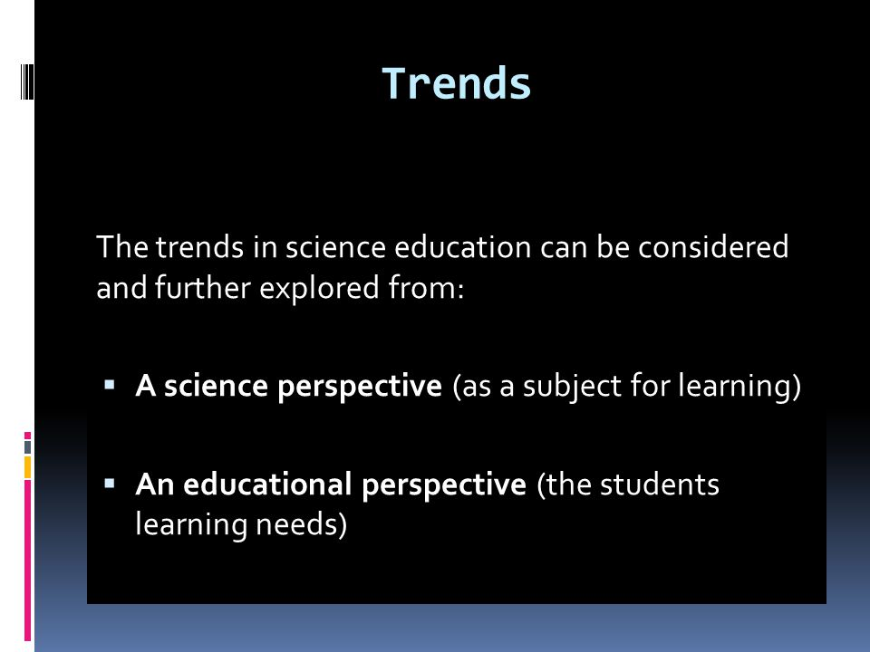 The Issue with Science Education For the most part, science education is (EC, 2007)  Not relevant  Boring  Too abstract  Difficult Let is consider a possible 'Education through Science' way forward.