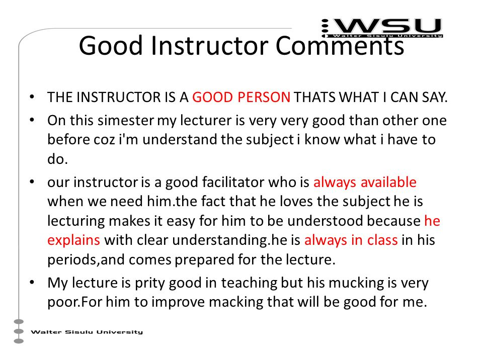 Good Instructor Comments THE INSTRUCTOR IS A GOOD PERSON THATS WHAT I CAN SAY.