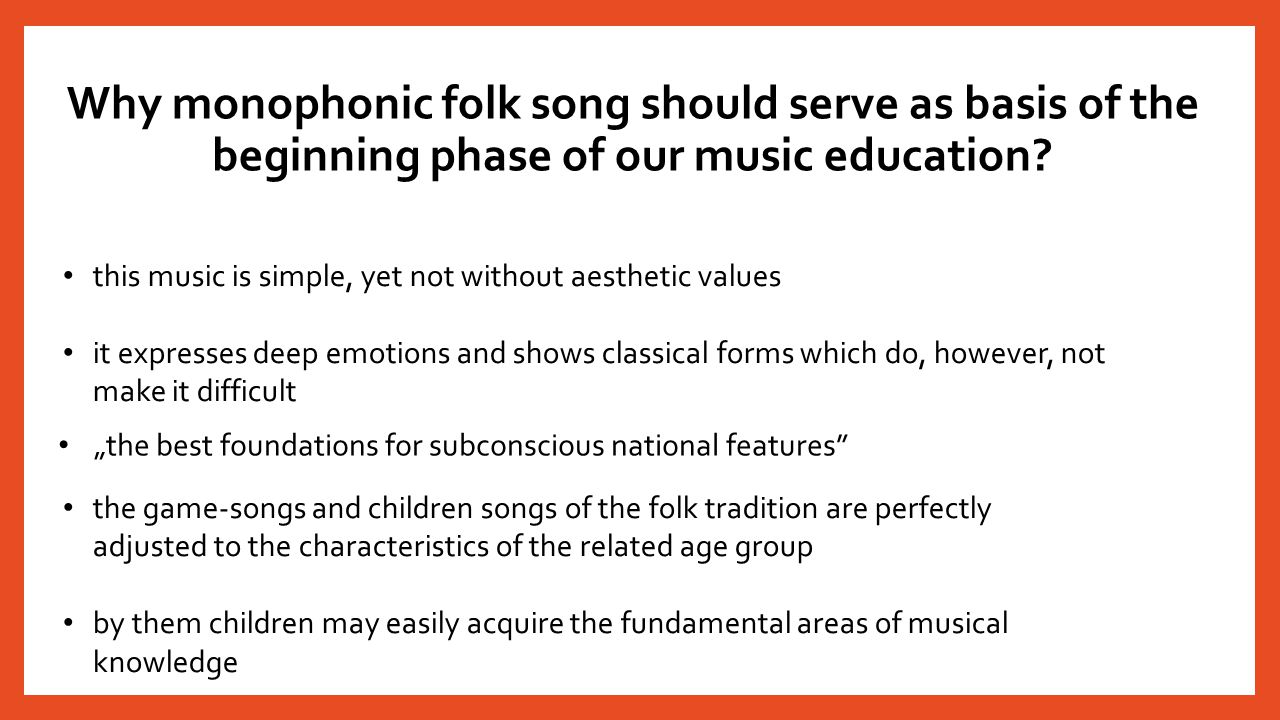 "Why monophonic folk song should serve as basis of the beginning phase of our music education? ""the best foundations for subconscious national features"