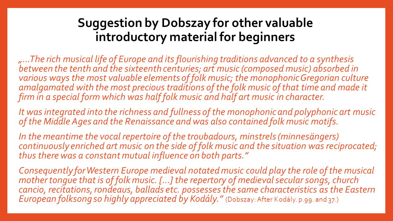 "Suggestion by Dobszay for other valuable introductory material for beginners ""…The rich musical life of Europe and its flourishing traditions advanced"