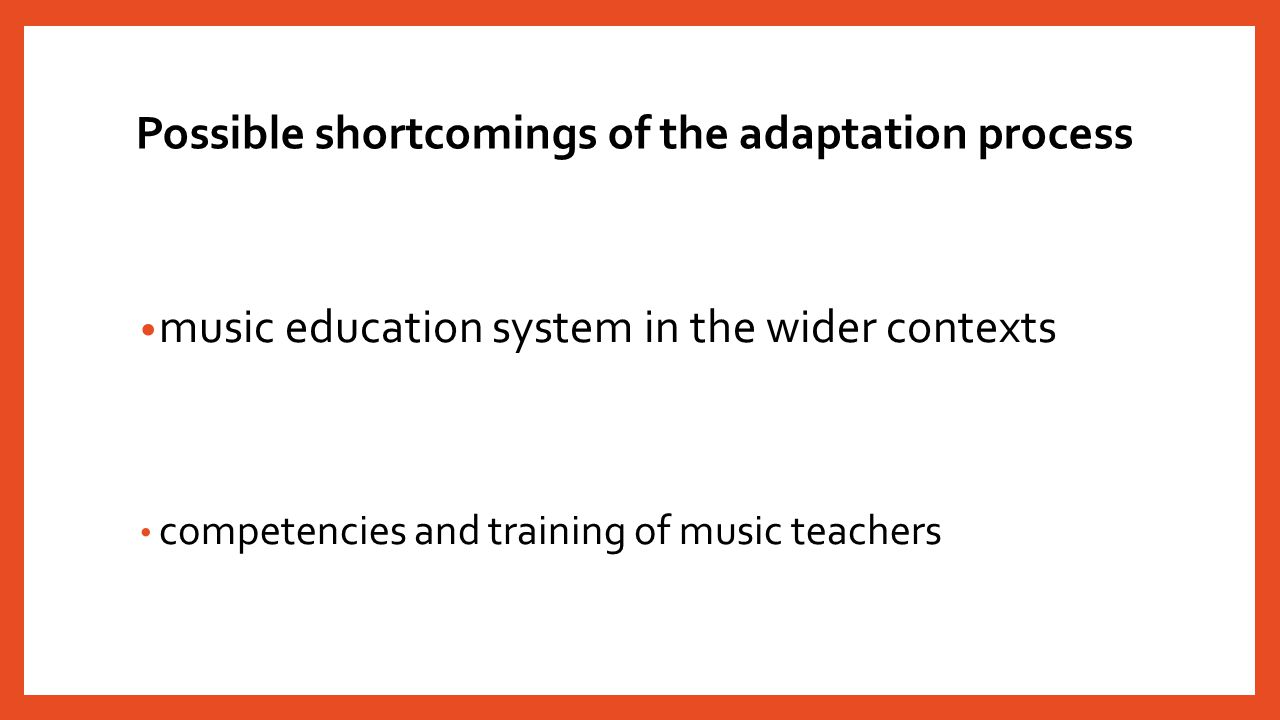 Possible shortcomings of the adaptation process music education system in the wider contexts competencies and training of music teachers