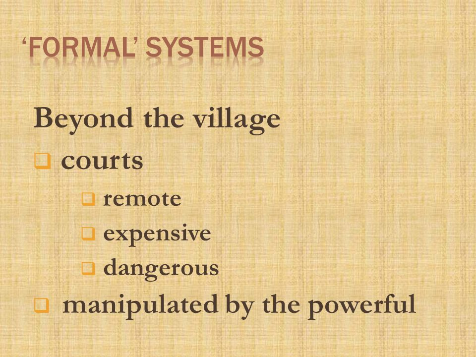 Beyond the village  courts  remote  expensive  dangerous  manipulated by the powerful