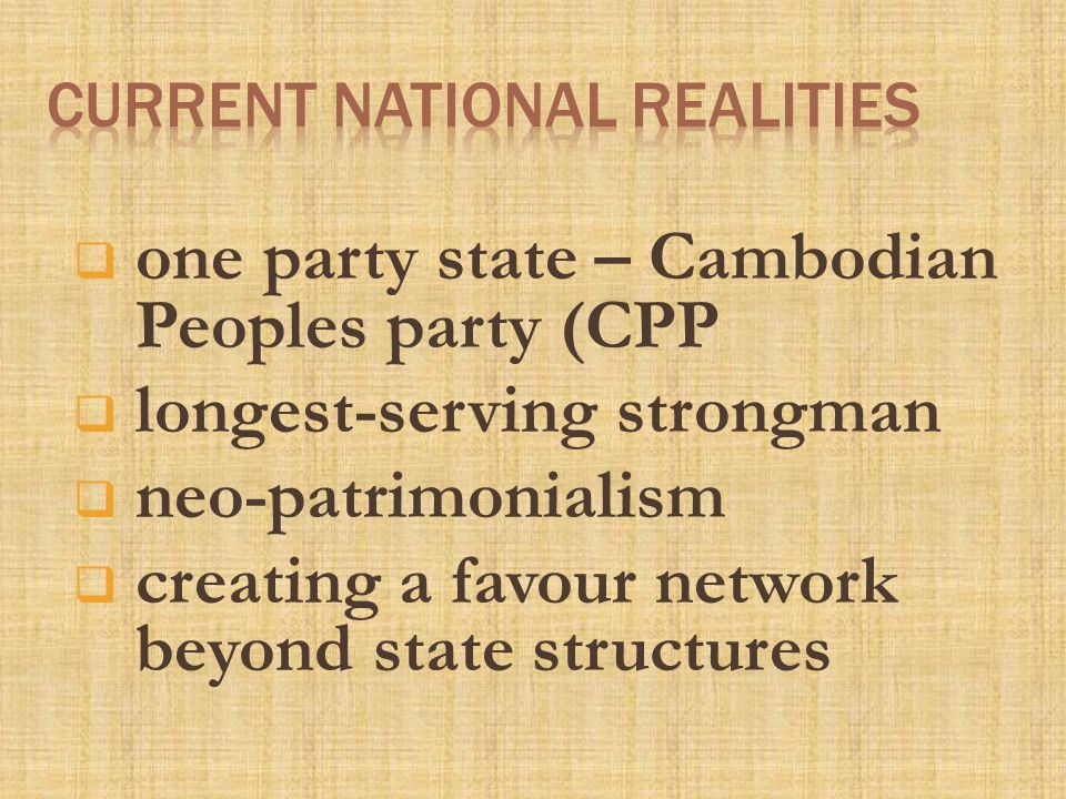  one party state – Cambodian Peoples party (CPP  longest-serving strongman  neo-patrimonialism  creating a favour network beyond state structures