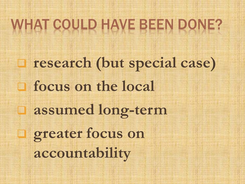  research (but special case)  focus on the local  assumed long-term  greater focus on accountability