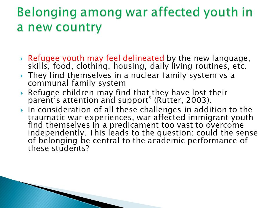  Refugee youth may feel delineated by the new language, skills, food, clothing, housing, daily living routines, etc.