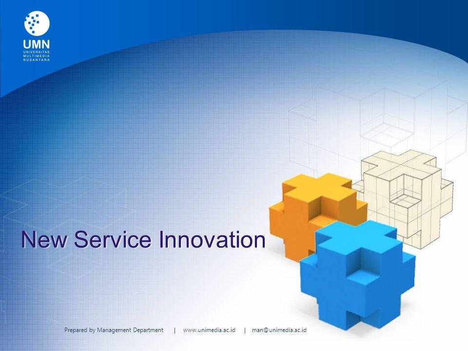 Prepared by Management Department | www.unimedia.ac.id | man@unimedia.ac.id New Service Innovation