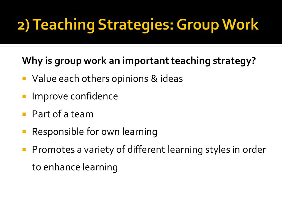 Why is group work an important teaching strategy.