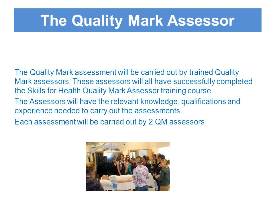 The QM assessor will provide feedback including areas for improvement If a provider is unhappy with the decision they have a right of appeal QM Assessor may suggest additional support/consultancy Organisations can reapply within 3 months What happens if the Quality Mark is not awarded?