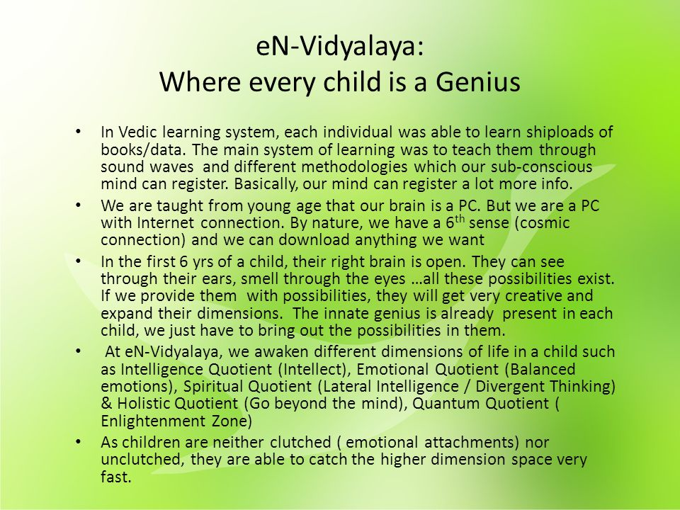eN-Vidyalaya: Where every child is a Genius In Vedic learning system, each individual was able to learn shiploads of books/data. The main system of le
