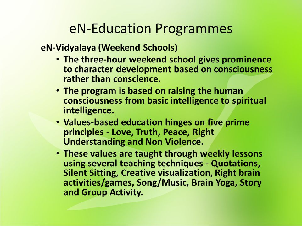 eN-Education Programmes eN-Vidyalaya (Weekend Schools) The three-hour weekend school gives prominence to character development based on consciousness