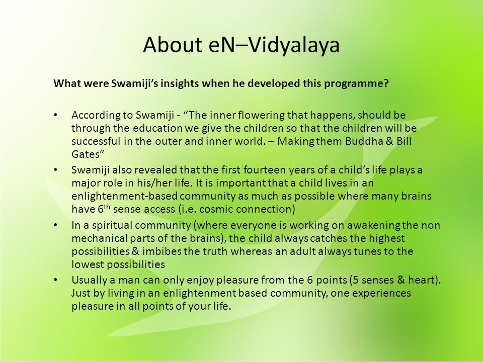 "About eN–Vidyalaya What were Swamiji's insights when he developed this programme? According to Swamiji - ""The inner flowering that happens, should be"