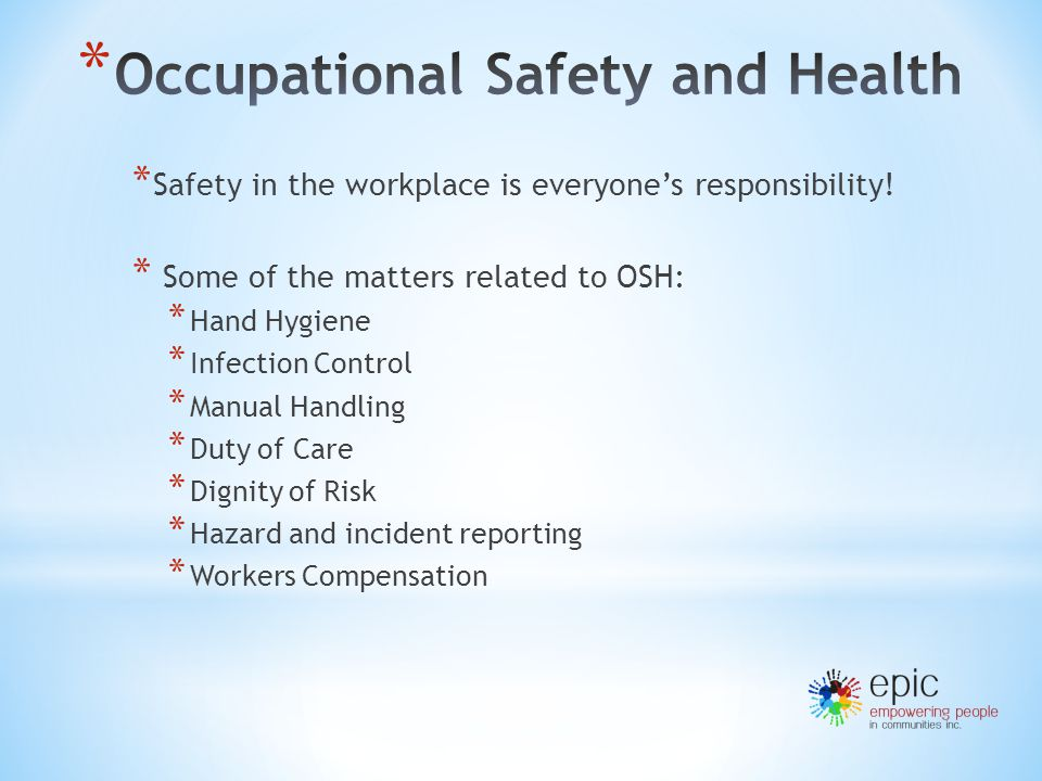 * Safety in the workplace is everyone's responsibility.