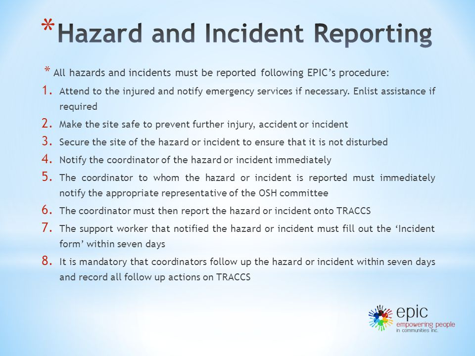 * All hazards and incidents must be reported following EPIC's procedure: 1.