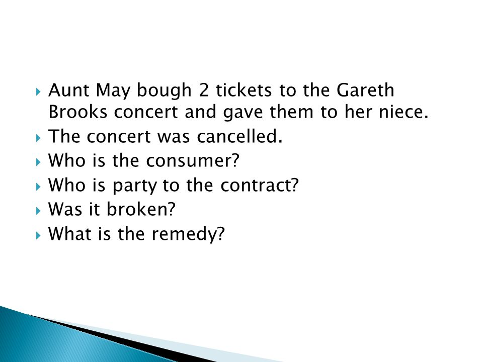 Aunt May bough 2 tickets to the Gareth Brooks concert and gave them to her niece.