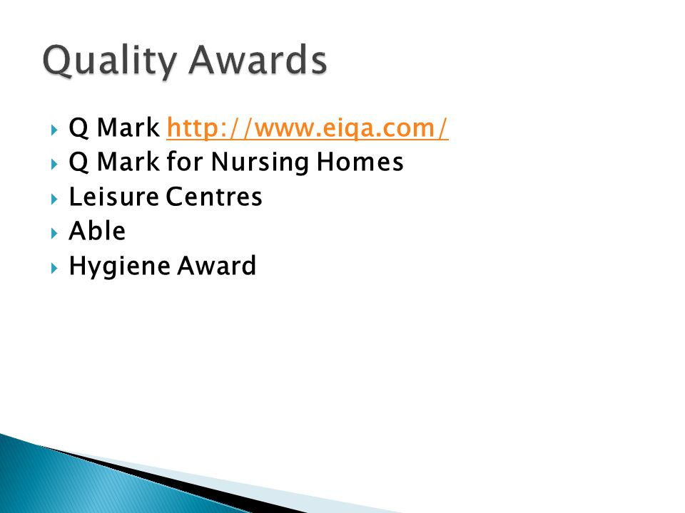  Q Mark http://www.eiqa.com/http://www.eiqa.com/  Q Mark for Nursing Homes  Leisure Centres  Able  Hygiene Award