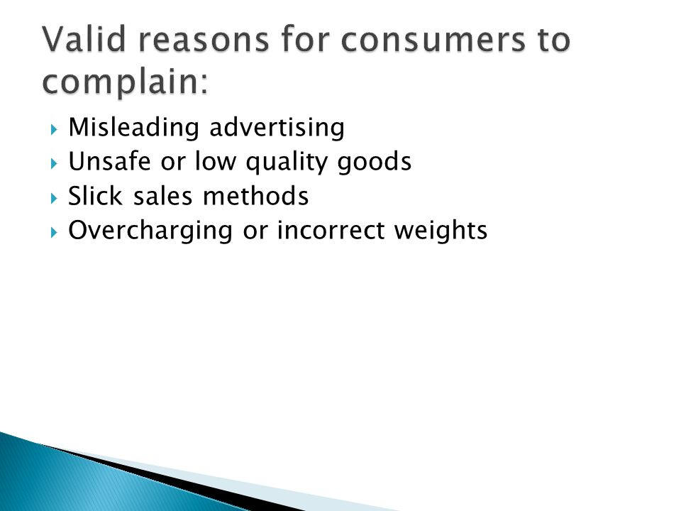  Misleading advertising  Unsafe or low quality goods  Slick sales methods  Overcharging or incorrect weights