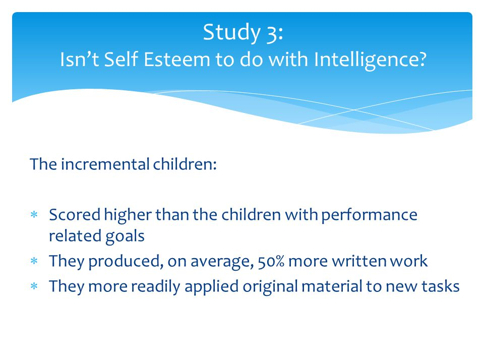 The incremental children:  Scored higher than the children with performance related goals  They produced, on average, 50% more written work  They m