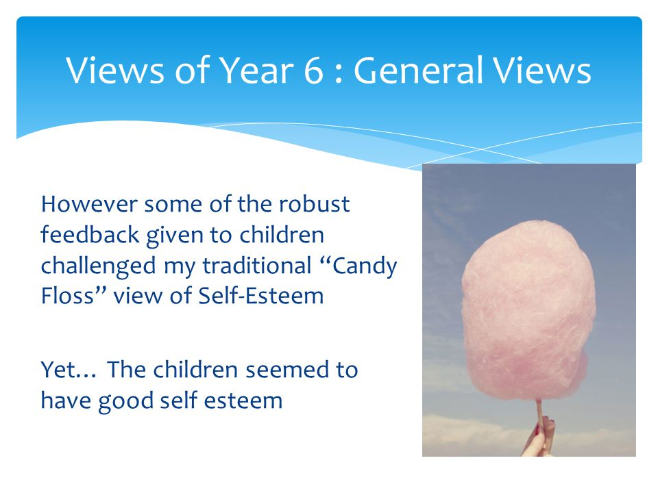 """However some of the robust feedback given to children challenged my traditional """"Candy Floss"""" view of Self-Esteem Yet… The children seemed to have goo"""