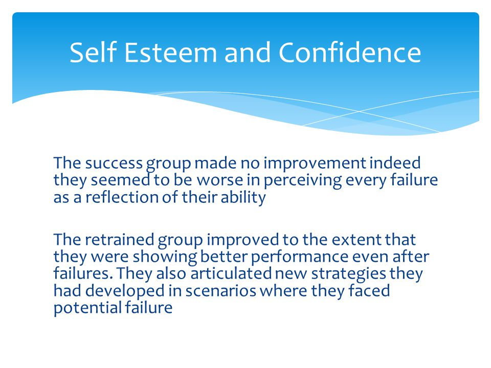 The success group made no improvement indeed they seemed to be worse in perceiving every failure as a reflection of their ability The retrained group