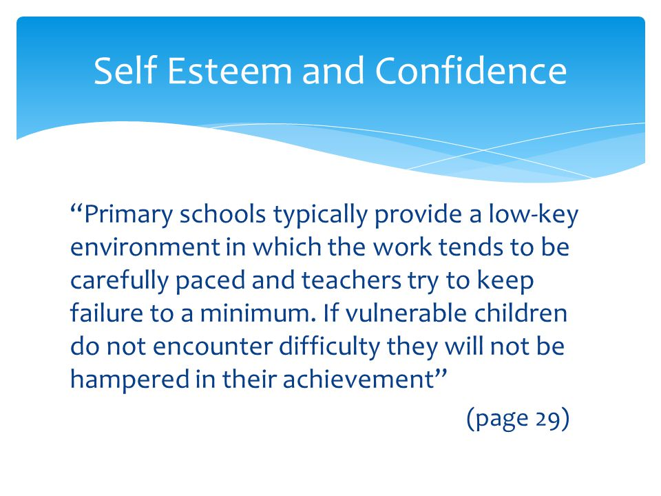 """""""Primary schools typically provide a low-key environment in which the work tends to be carefully paced and teachers try to keep failure to a minimum."""
