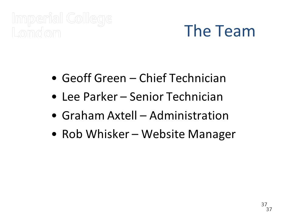 37 The Team Geoff Green – Chief Technician Lee Parker – Senior Technician Graham Axtell – Administration Rob Whisker – Website Manager