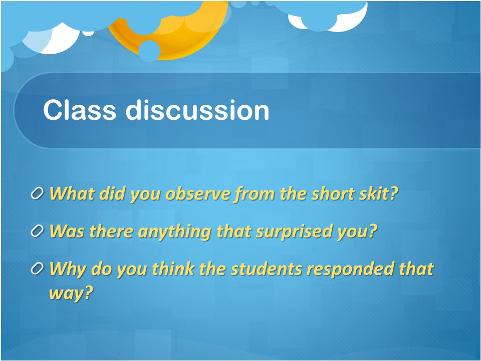 Class discussion What did you observe from the short skit.