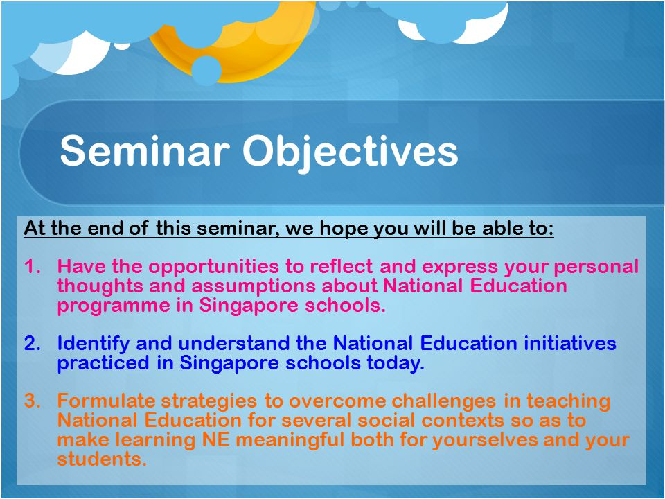 Seminar Objectives At the end of this seminar, we hope you will be able to: 1.
