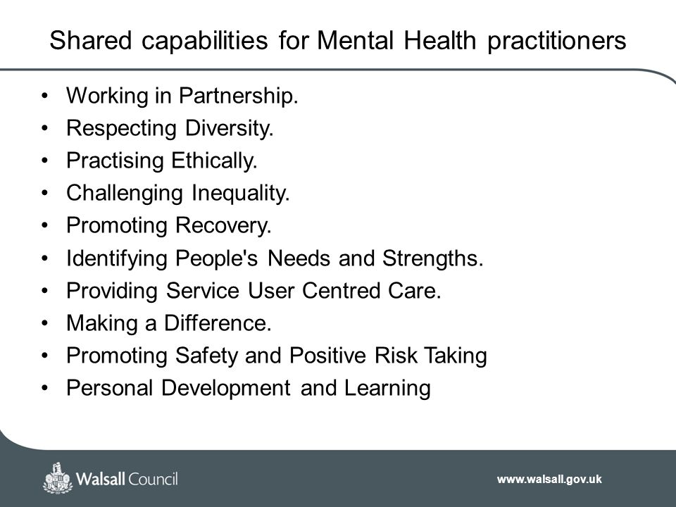 www.walsall.gov.uk Shared capabilities for Mental Health practitioners Working in Partnership.