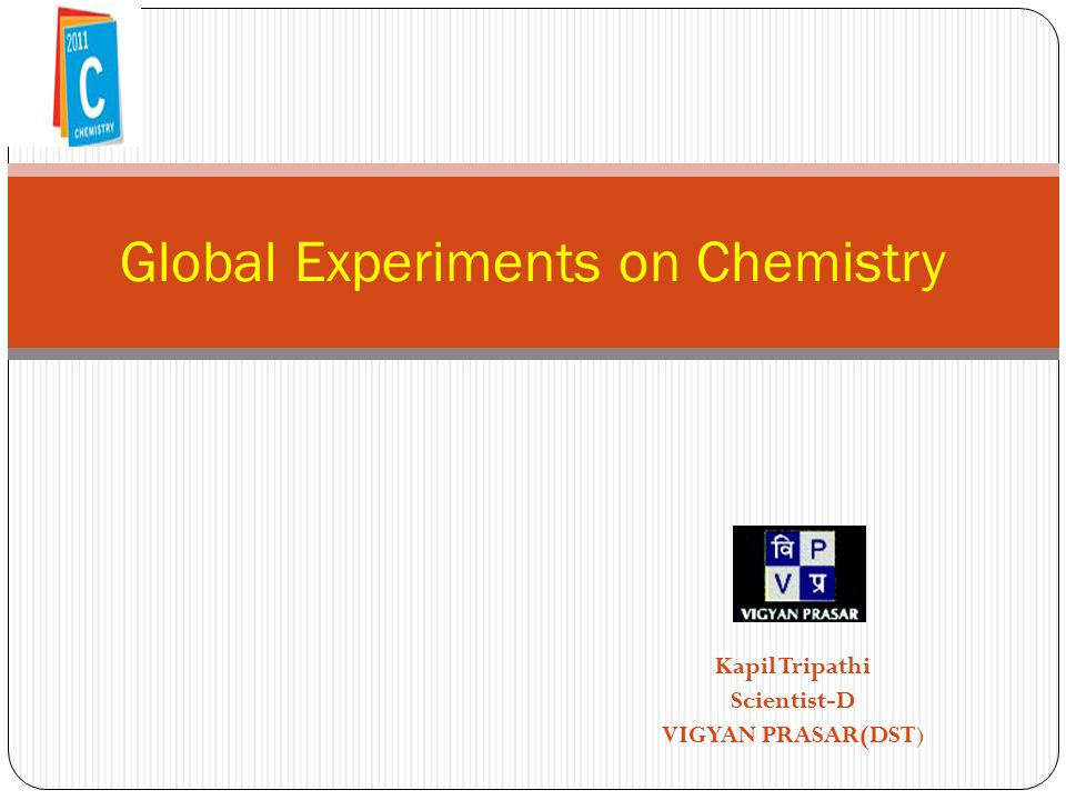 Kapil Tripathi Scientist-D VIGYAN PRASAR(DST) Global Experiments on Chemistry