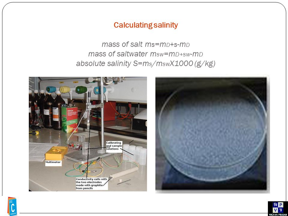 Calculating salinity mass of salt m s =m D +s -m D mass of saltwater m sw =m D+sw -m D absolute salinity S=m s /m sw X1000 (g/kg)