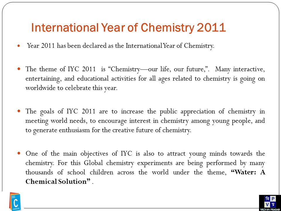 International Year of Chemistry 2011 Year 2011 has been declared as the International Year of Chemistry.