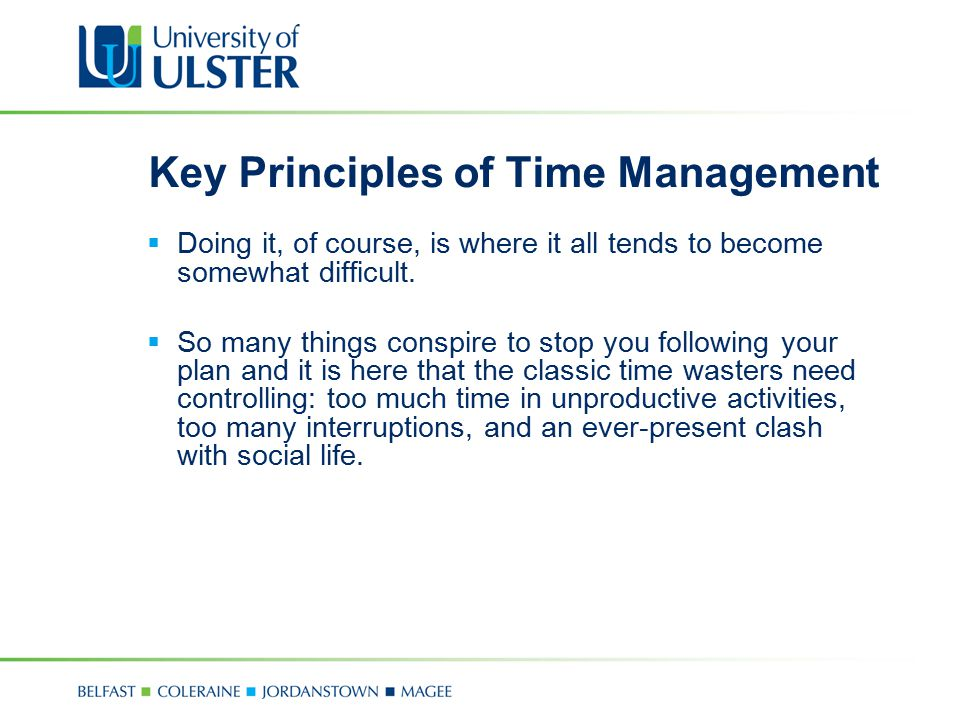 Key Principles of Time Management  Doing it, of course, is where it all tends to become somewhat difficult.  So many things conspire to stop you fol