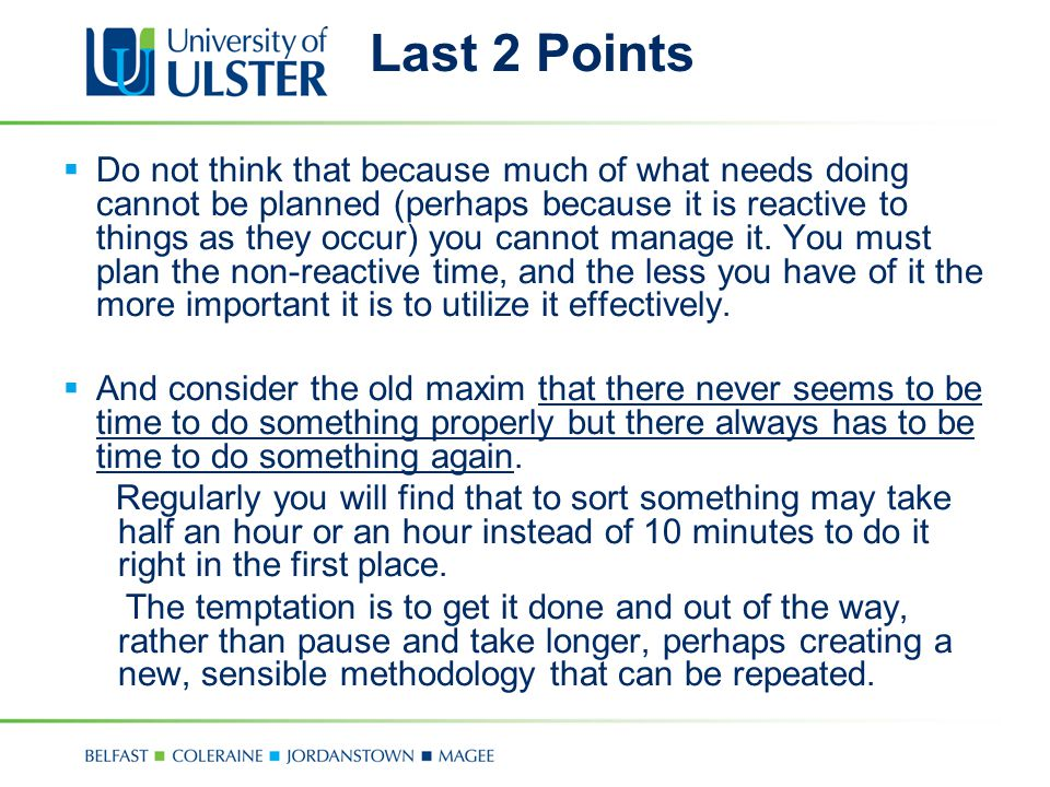 Last 2 Points  Do not think that because much of what needs doing cannot be planned (perhaps because it is reactive to things as they occur) you cann