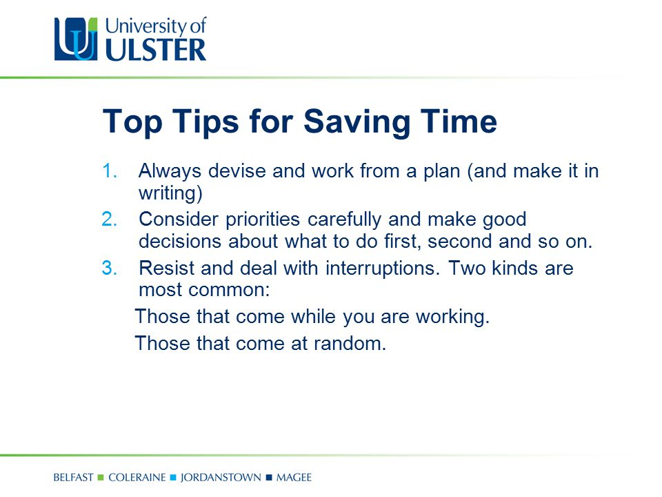 Top Tips for Saving Time 1.Always devise and work from a plan (and make it in writing) 2.Consider priorities carefully and make good decisions about w