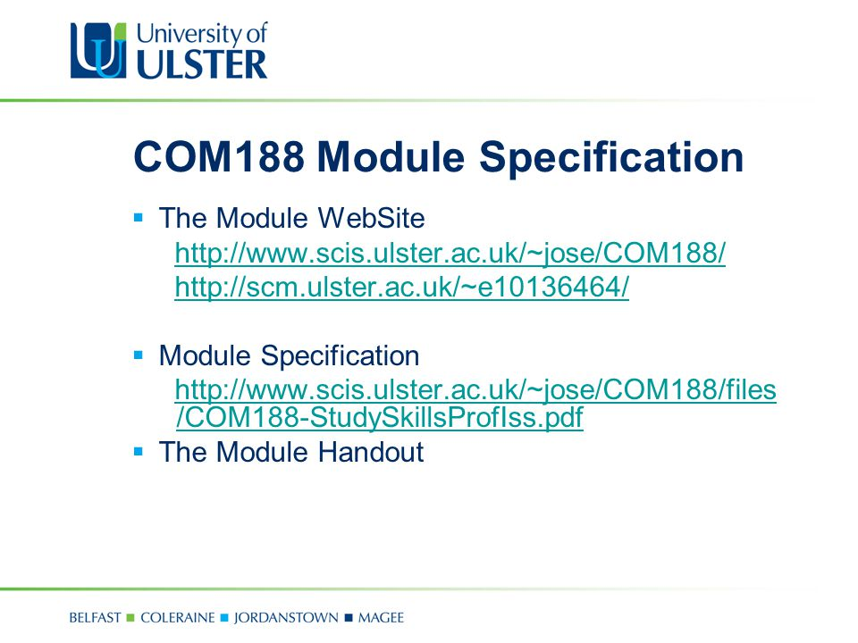 COM188 Module Specification  The Module WebSite http://www.scis.ulster.ac.uk/~jose/COM188/ http://scm.ulster.ac.uk/~e10136464/  Module Specification