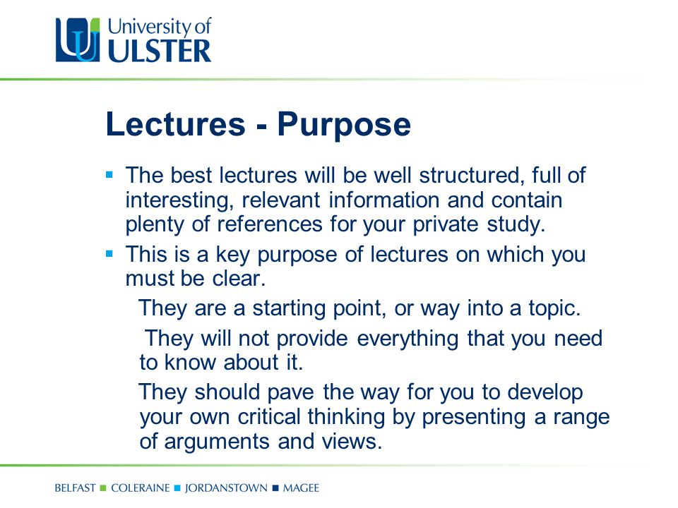 Lectures - Purpose  The best lectures will be well structured, full of interesting, relevant information and contain plenty of references for your pr