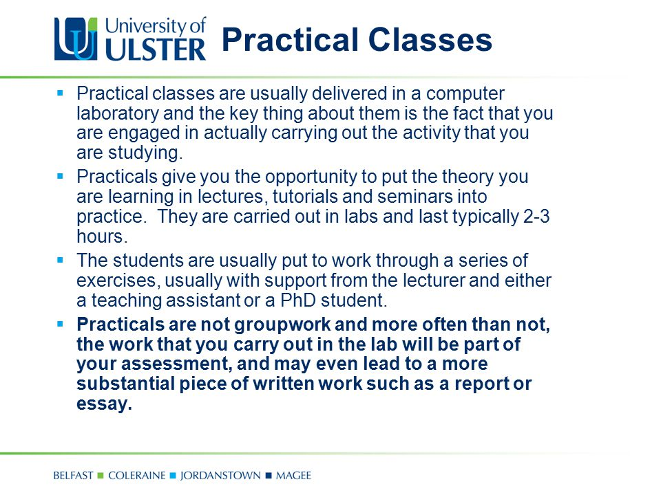 Practical Classes  Practical classes are usually delivered in a computer laboratory and the key thing about them is the fact that you are engaged in