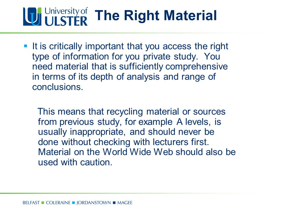 The Right Material  It is critically important that you access the right type of information for you private study. You need material that is suffici