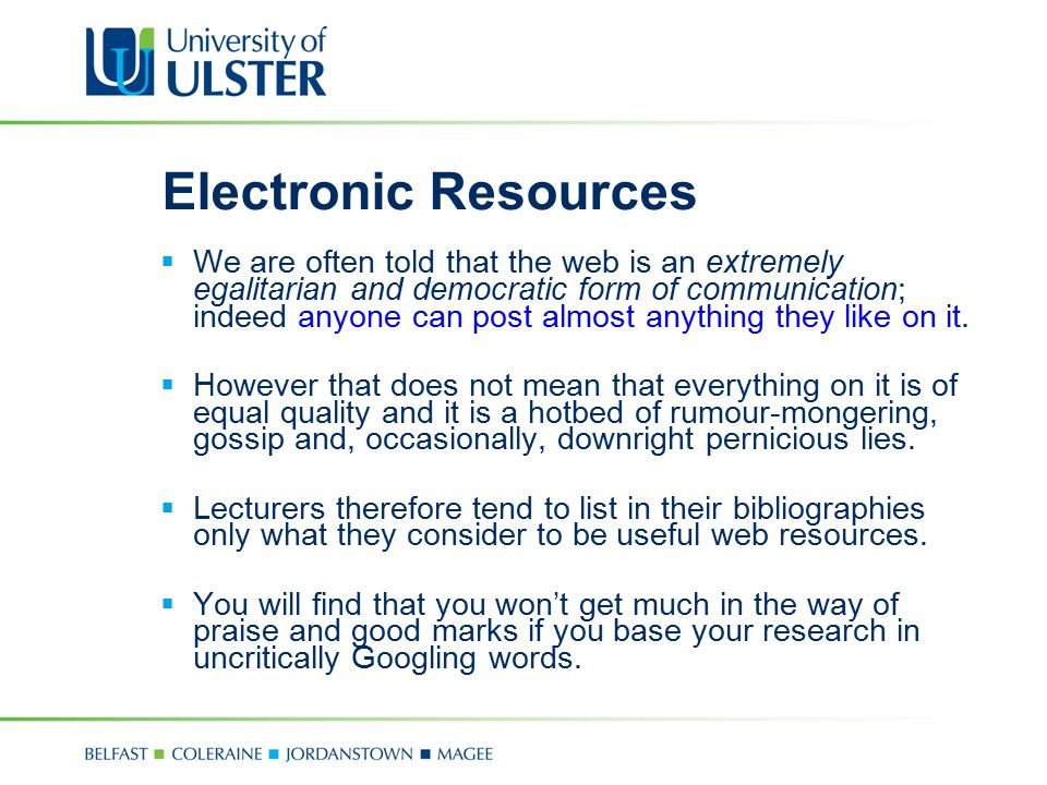 Electronic Resources  We are often told that the web is an extremely egalitarian and democratic form of communication; indeed anyone can post almost