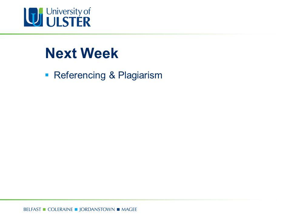 Next Week  Referencing & Plagiarism