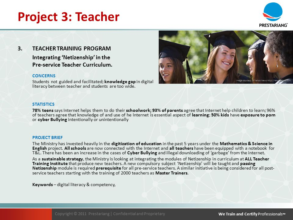 Copyright © 2011 Prestariang | Confidential and Proprietary We Train and Certify Professionals TM Copyright © 2011 Prestariang | Confidential and Proprietary We Train and Certify Professionals TM 3.TEACHER TRAINING PROGRAM Integrating 'Netizenship' in the Pre-service Teacher Curriculum.