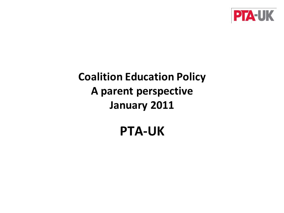 PTA-UK Coalition Education Policy A parent perspective January 2011