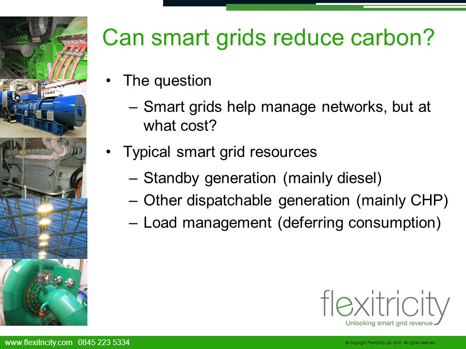 www.flexitricity.com 0845 223 5334 © Copyright Flexitricity Ltd. 2010. All rights reserved. Can smart grids reduce carbon? The question –Smart grids h
