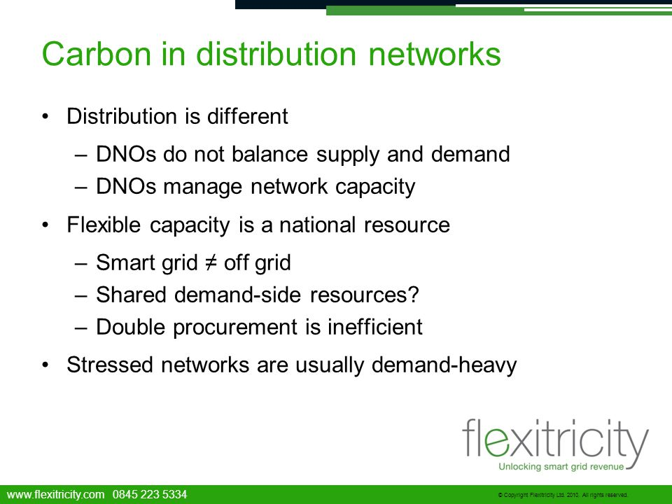 www.flexitricity.com 0845 223 5334 © Copyright Flexitricity Ltd. 2010. All rights reserved. Carbon in distribution networks Distribution is different