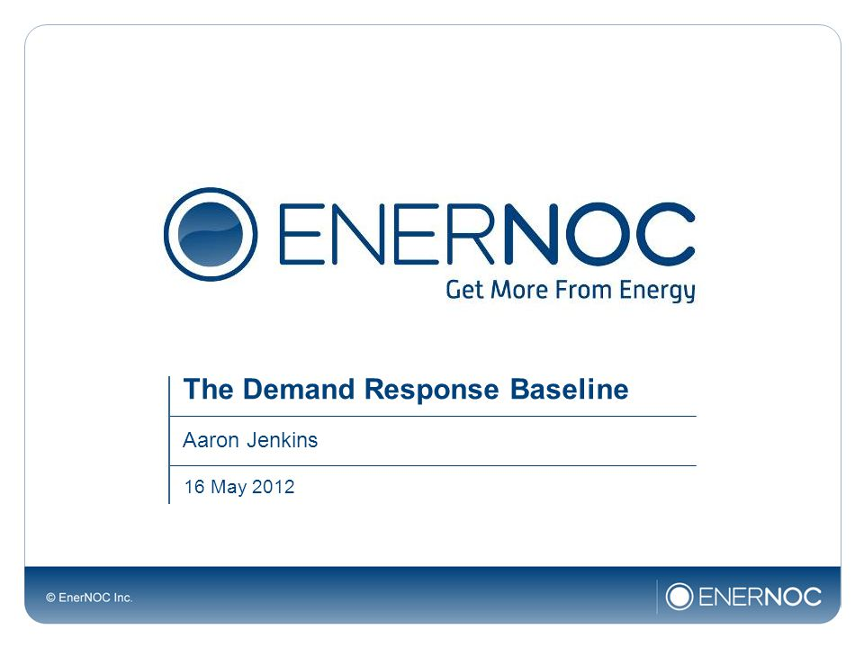 The Demand Response Baseline Aaron Jenkins 16 May 2012
