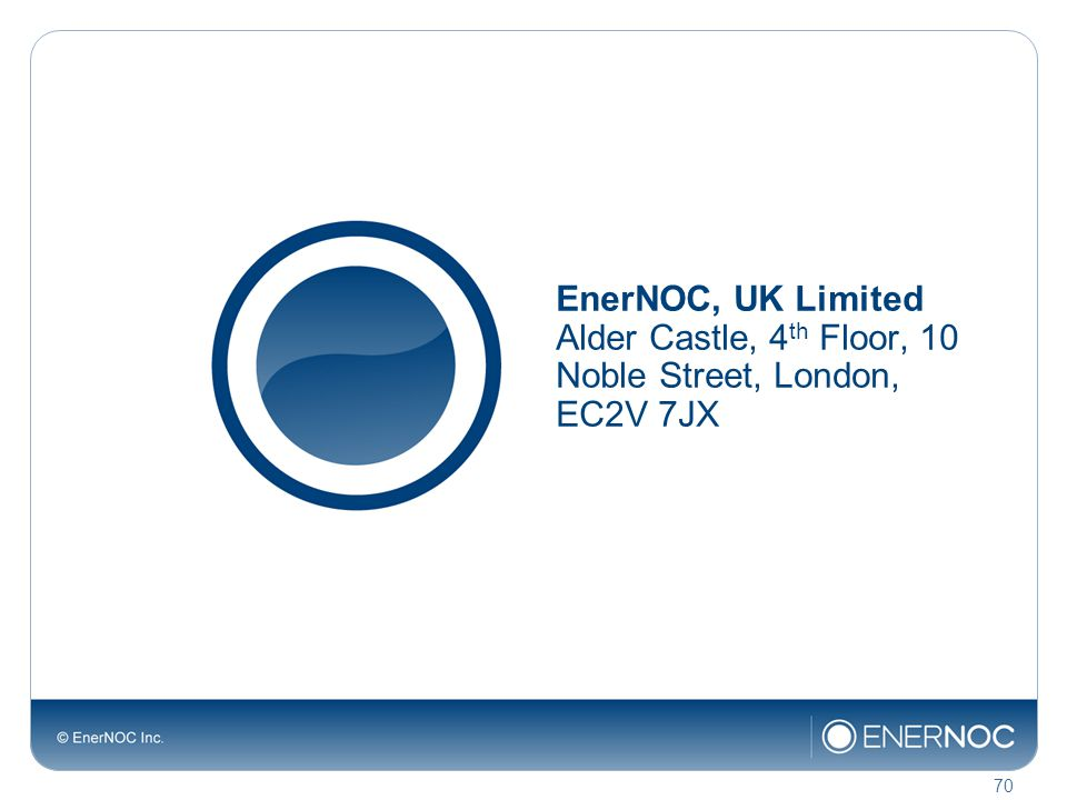 EnerNOC, UK Limited Alder Castle, 4 th Floor, 10 Noble Street, London, EC2V 7JX 70