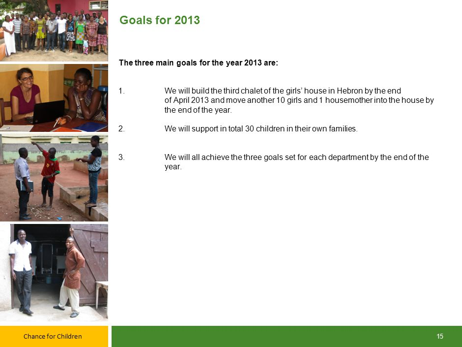 Chance for Children The three main goals for the year 2013 are: 1.