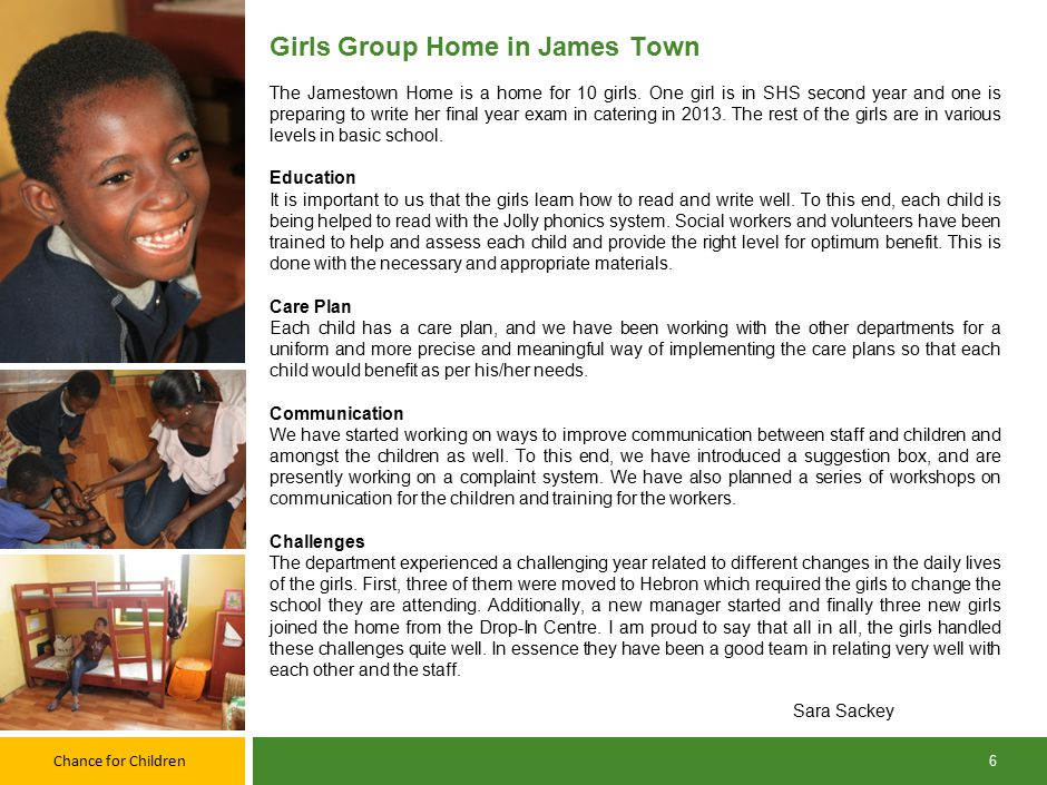 Chance for Children 6 Girls Group Home in James Town The Jamestown Home is a home for 10 girls.