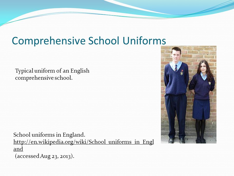 Comprehensive School Uniforms Typical uniform of an English comprehensive school. School uniforms in England. http://en.wikipedia.org/wiki/School_unif