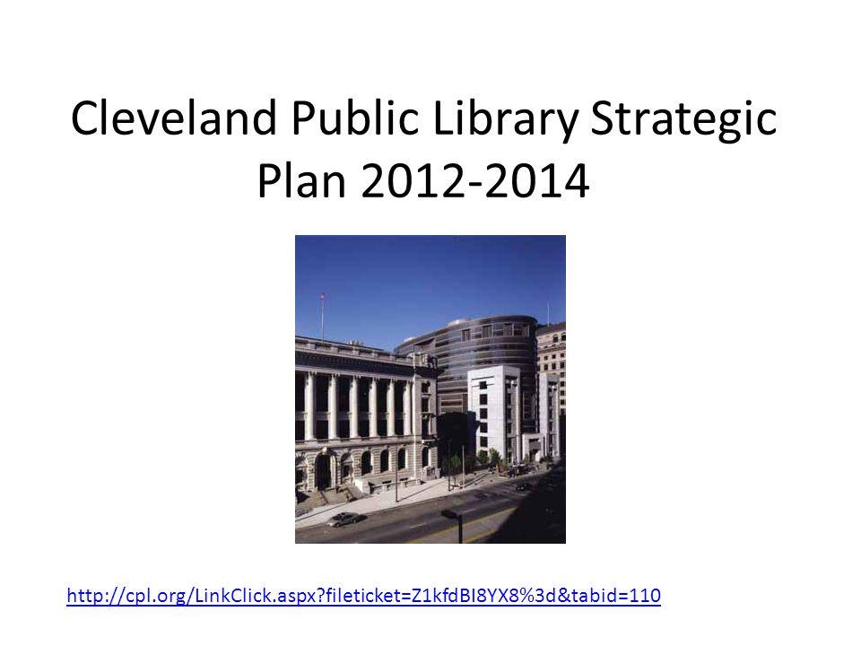 Cleveland Public Library Strategic Plan 2012-2014 http://cpl.org/LinkClick.aspx fileticket=Z1kfdBI8YX8%3d&tabid=110